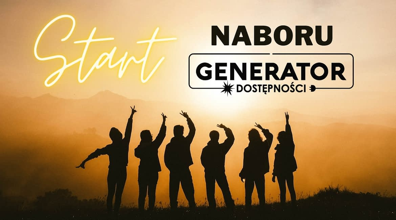 Zdjęcie przedstawia grupę ludzi na tle zachodu słońca oraz logotyp Generatora Dostępności i napis Start naboru
